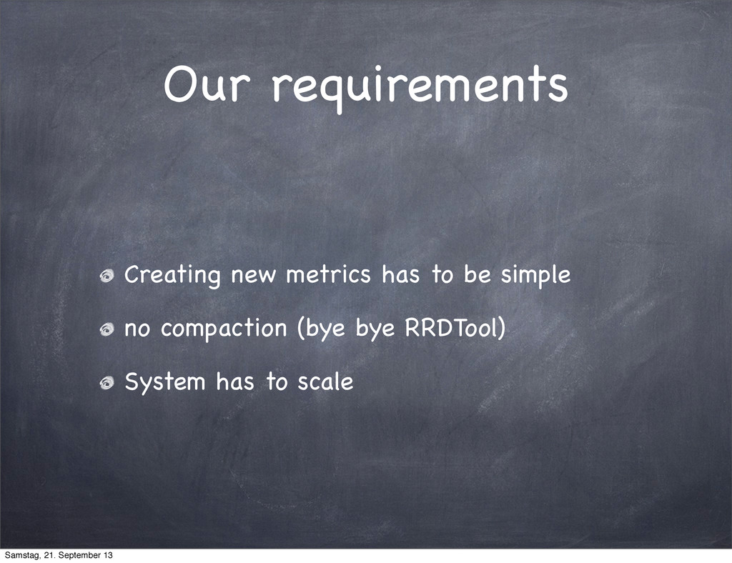 Our requirements Creating new metrics has to be...