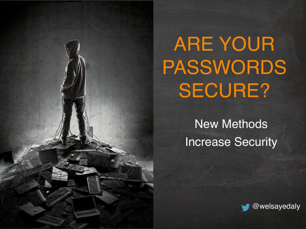 ARE YOUR PASSWORDS SECURE? New Methods  Increa...