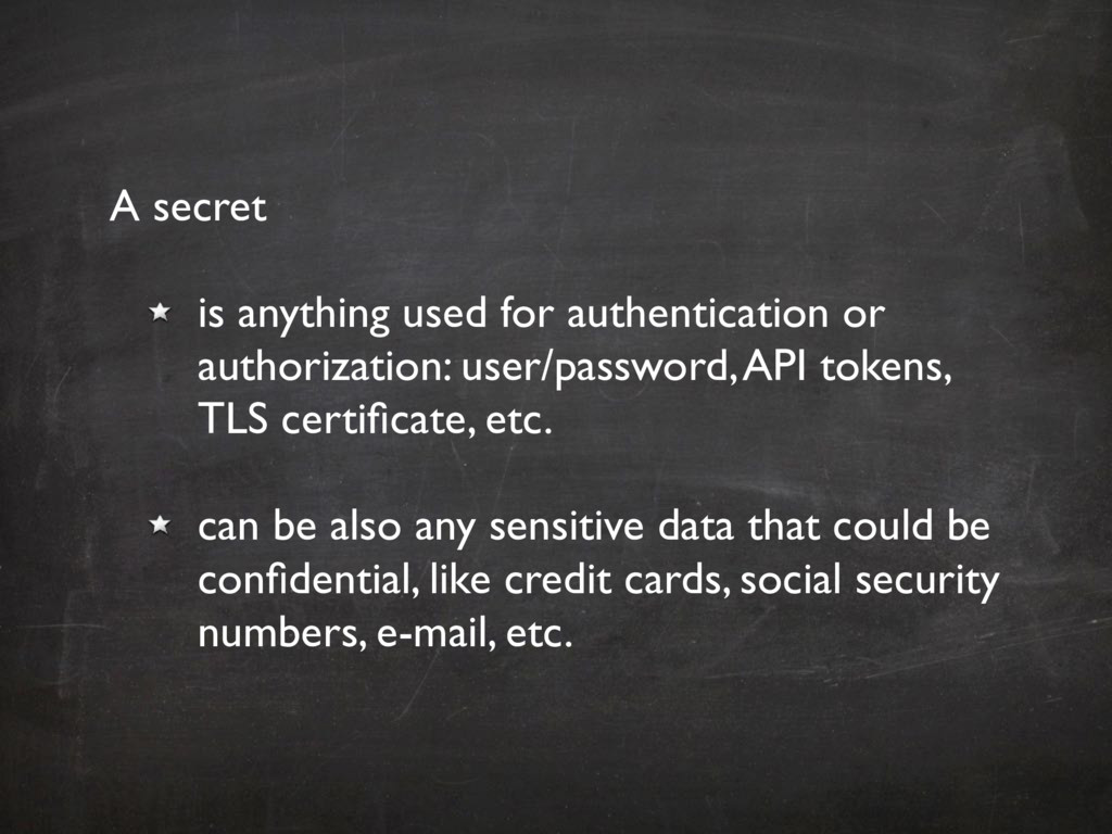 A secret is anything used for authentication or...