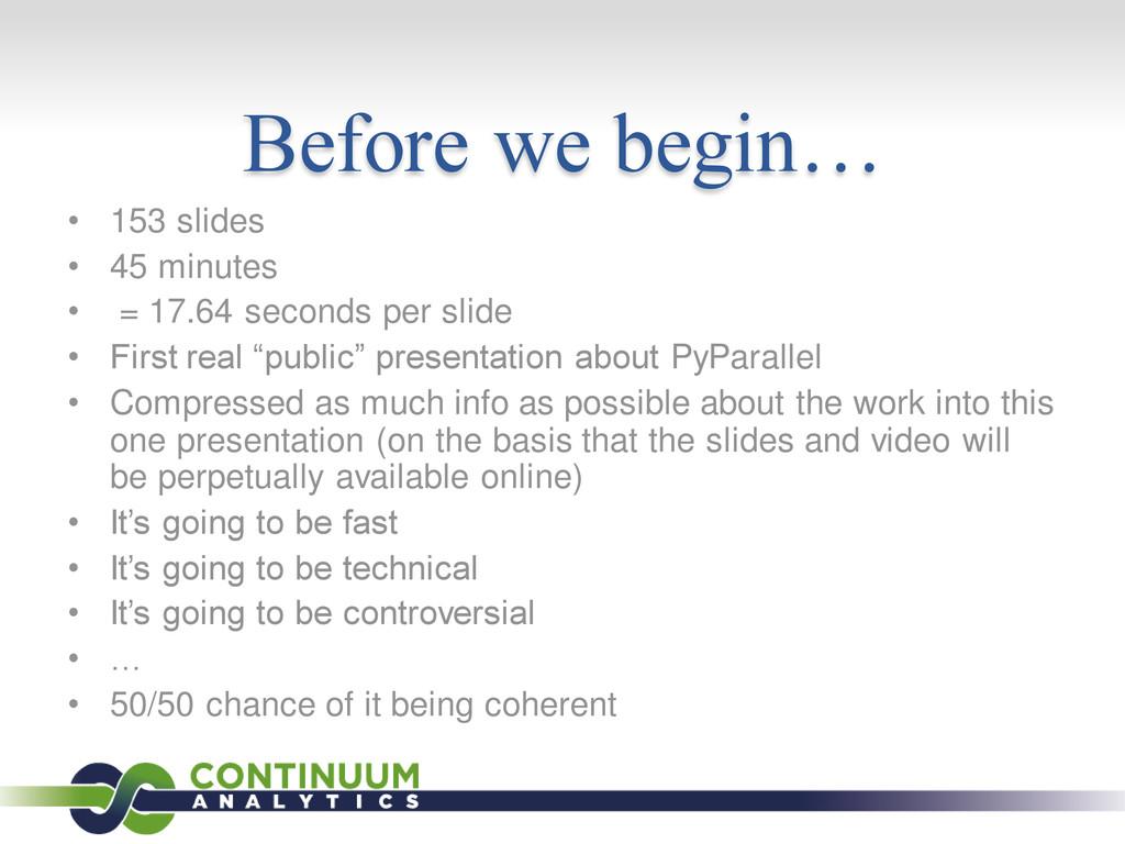 Before we begin… • 153 slides • 45 minutes • = ...
