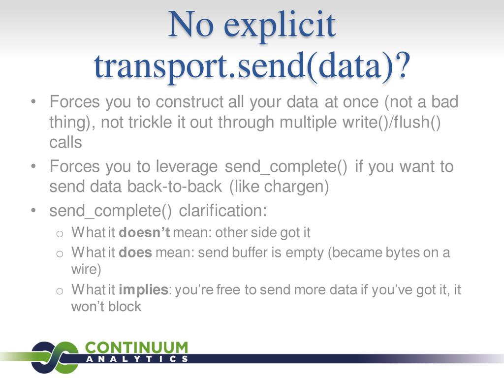 No explicit transport.send(data)? • Forces you ...