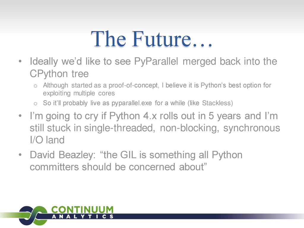 The Future… • Ideally we'd like to see PyParall...