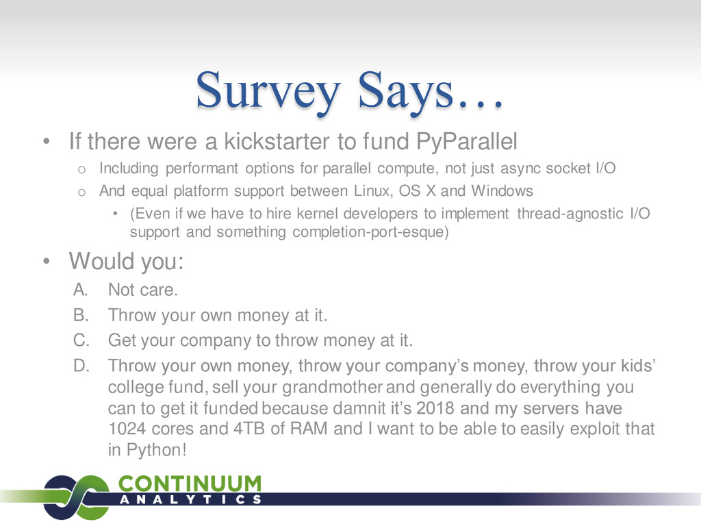 Survey Says… • If there were a kickstarter to f...