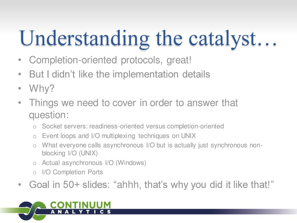 Understanding the catalyst… • Completion-orient...