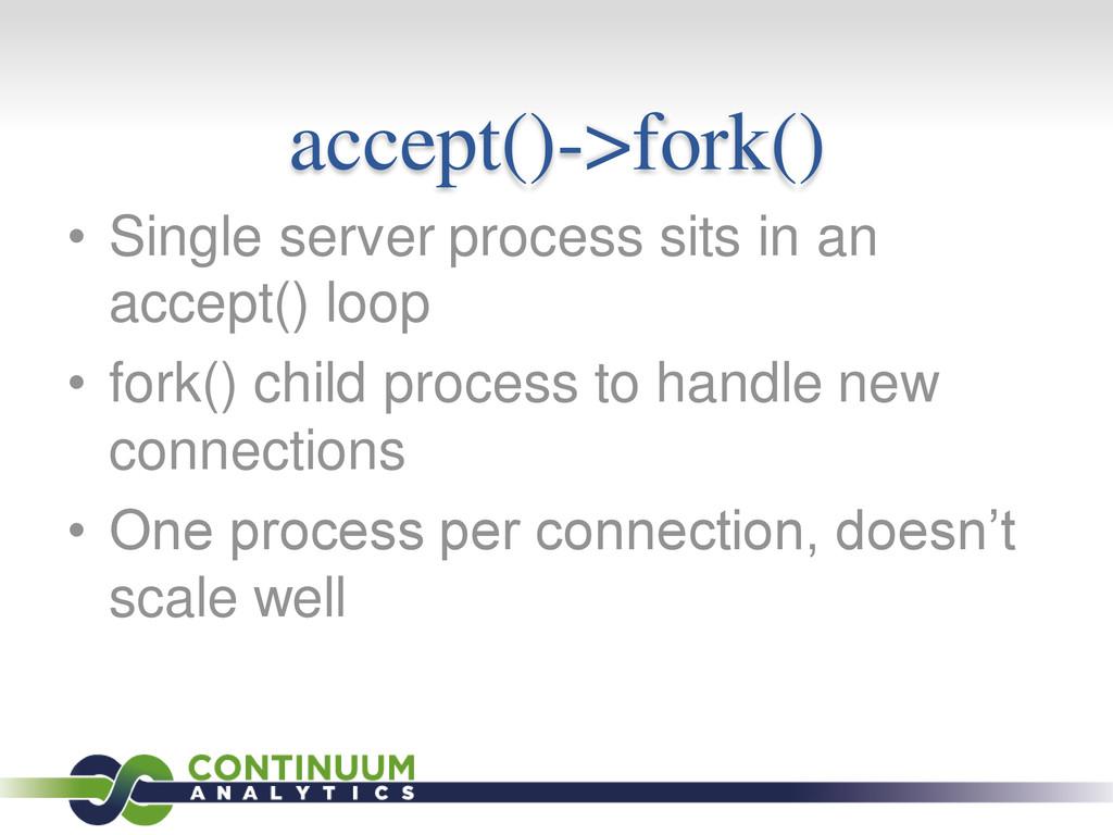 accept()->fork() • Single server process sits i...
