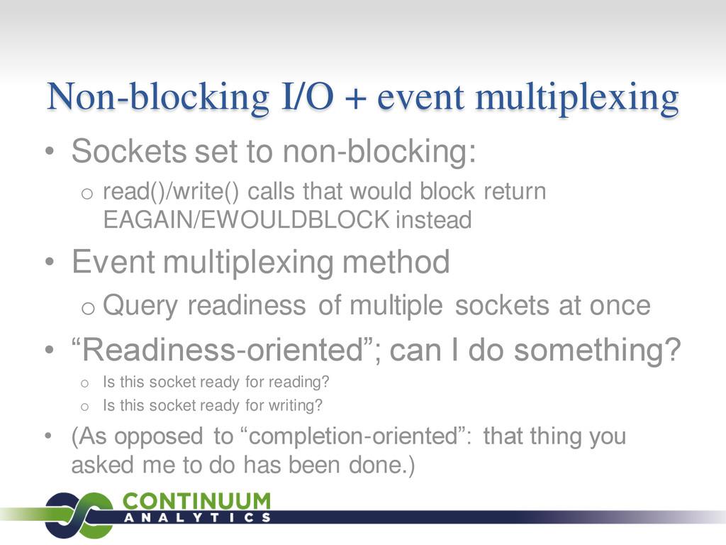 Non-blocking I/O + event multiplexing • Sockets...