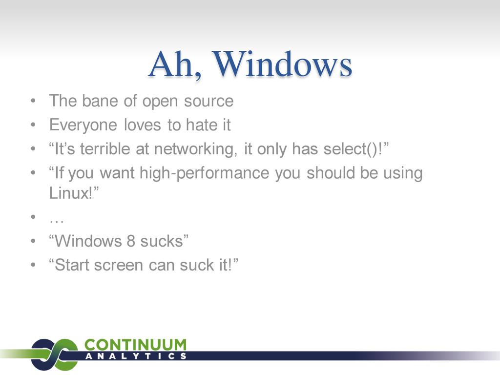 Ah, Windows • The bane of open source • Everyon...