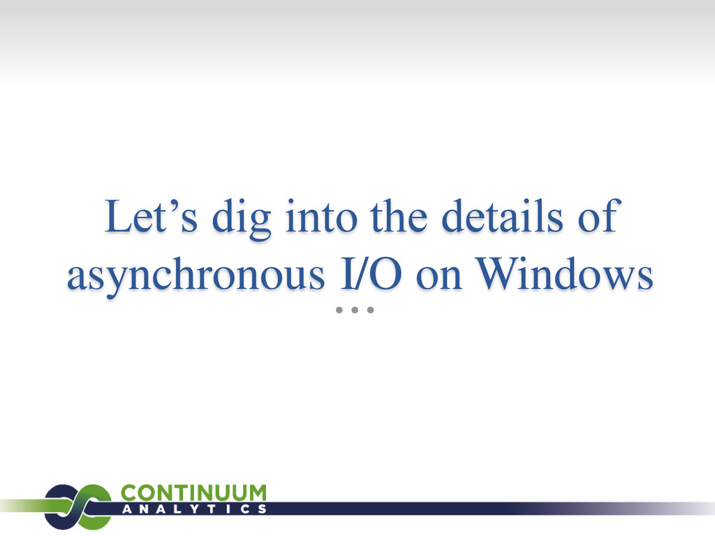 Let's dig into the details of asynchronous I/O ...