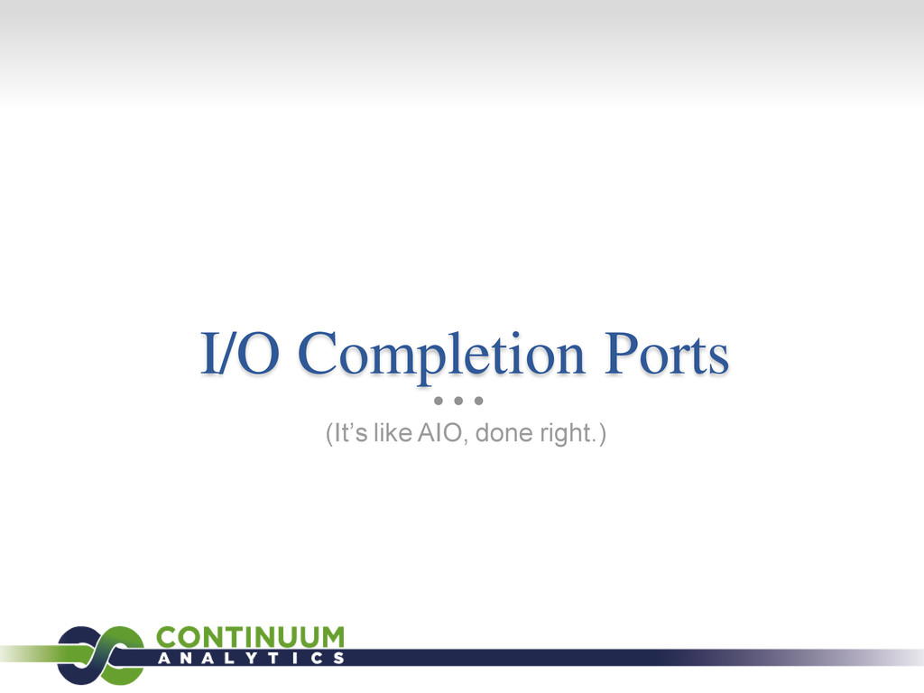 I/O Completion Ports (It's like AIO, done right...