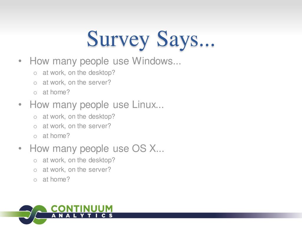 Survey Says... • How many people use Windows......