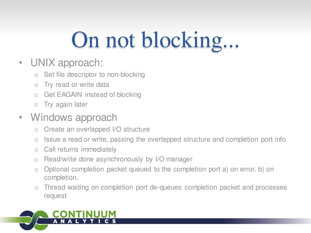 On not blocking... • UNIX approach: o Set file ...
