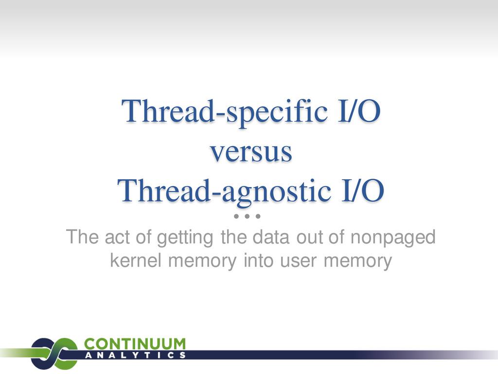 Thread-specific I/O versus Thread-agnostic I/O ...