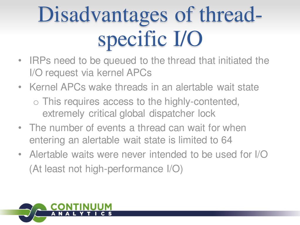 Disadvantages of thread- specific I/O • IRPs ne...