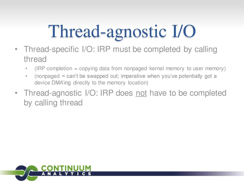 Thread-agnostic I/O • Thread-specific I/O: IRP ...