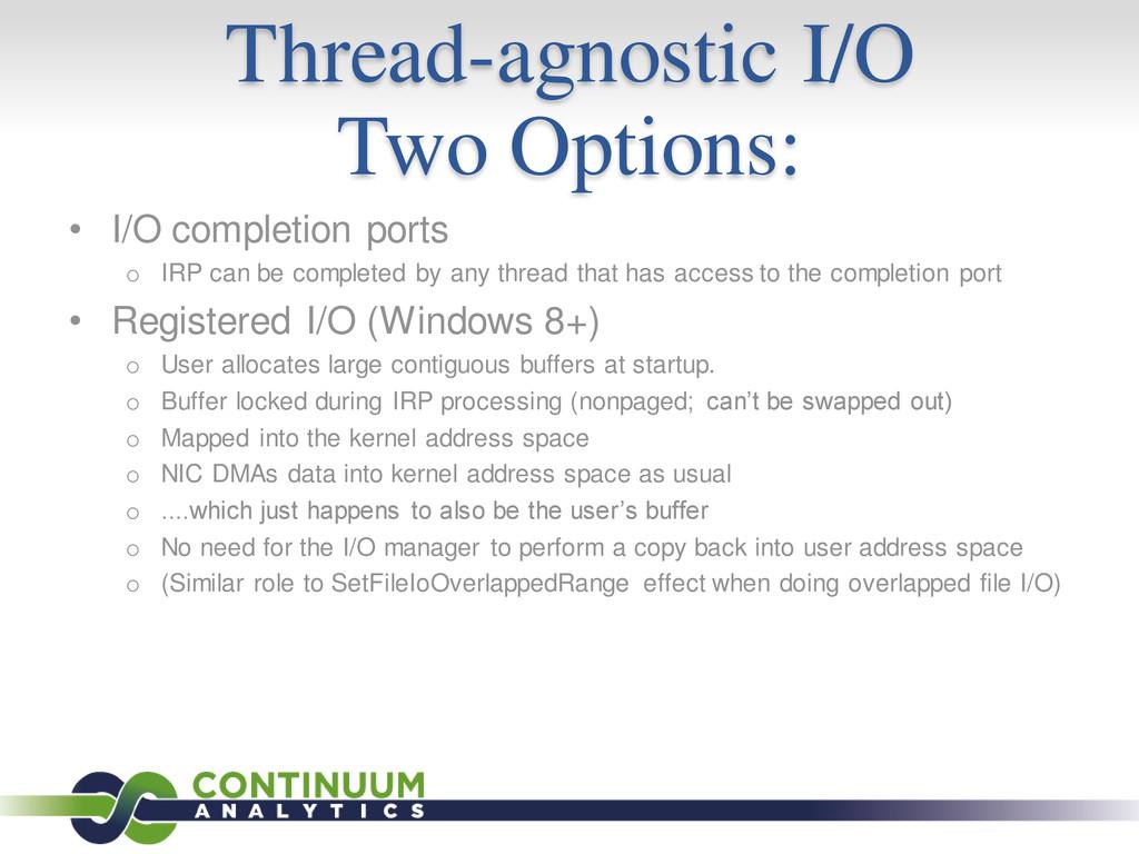 Thread-agnostic I/O Two Options: • I/O completi...