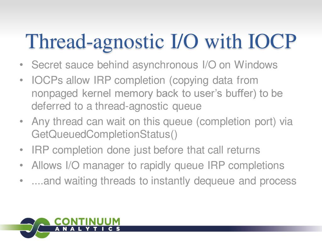 Thread-agnostic I/O with IOCP • Secret sauce be...