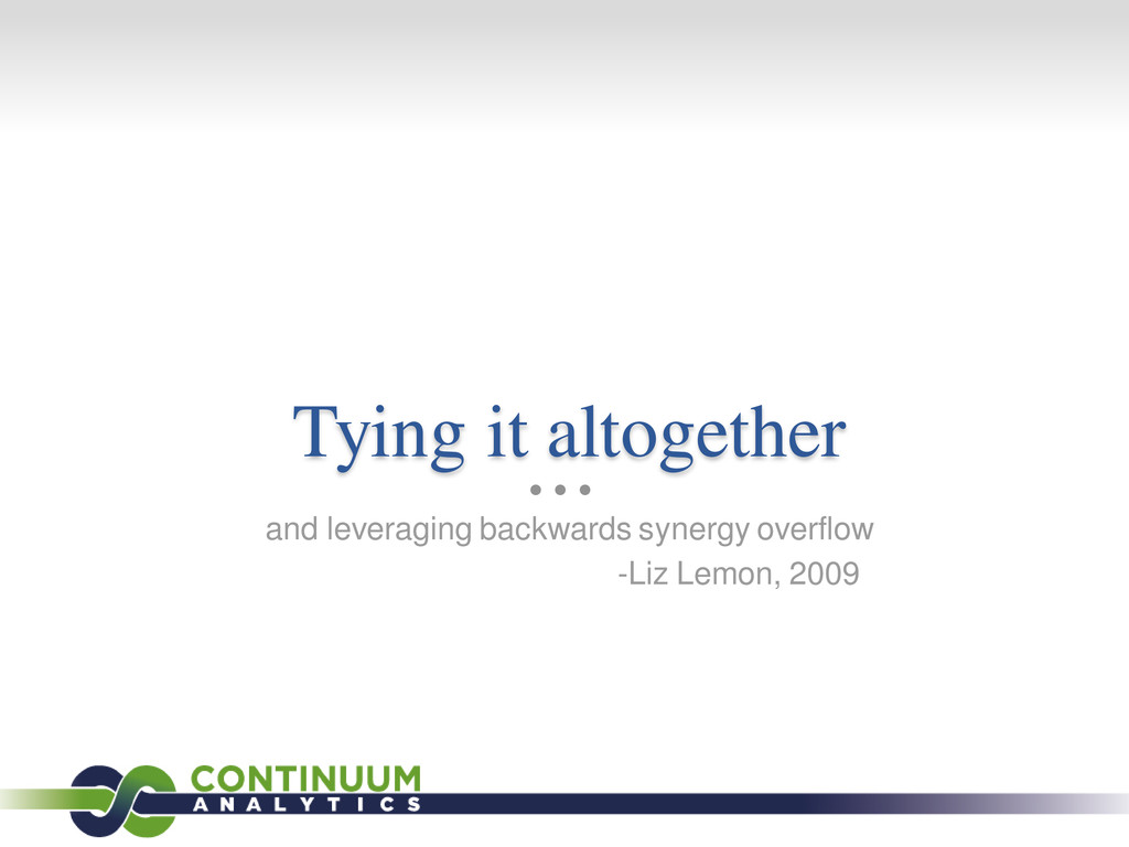 Tying it altogether and leveraging backwards sy...