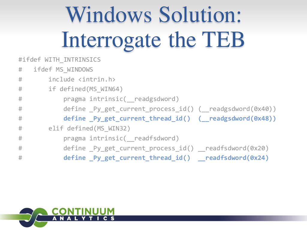 Windows Solution: Interrogate the TEB #ifdef WI...