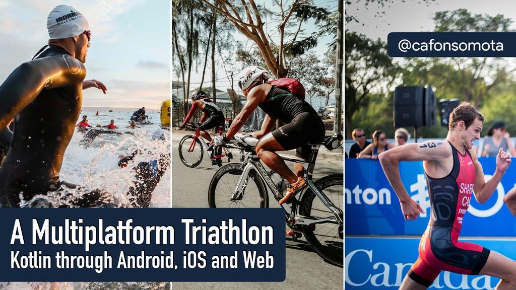 @cafonsomota Kotlin through Android, iOS and We...