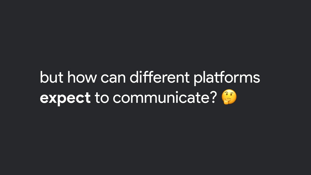 but how can different platforms expect to commu...