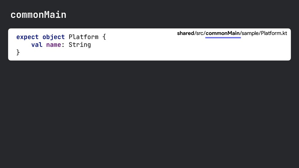 expect object Platform {  val name: String  }  ...
