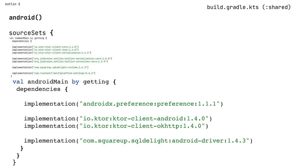 build.gradle.kts (:shared) kotlin {  android() ...