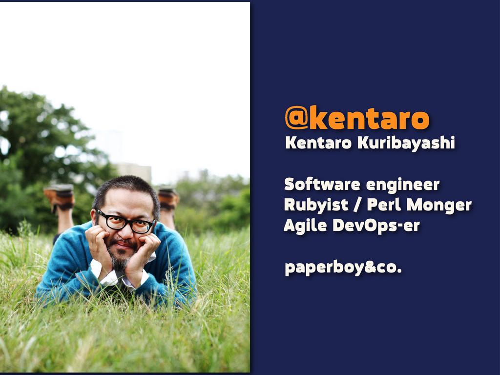 @kentaro Software engineer Rubyist / Perl Monge...