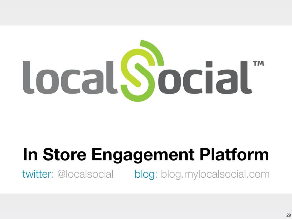In Store Engagement Platform twitter: @localsoc...