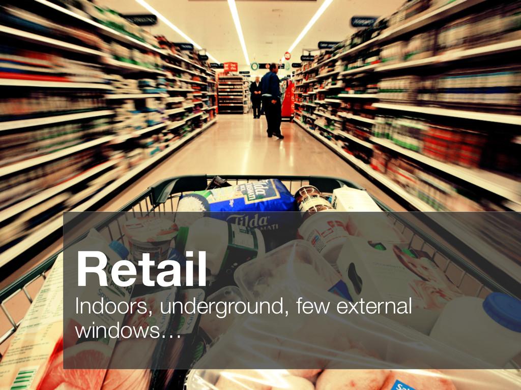 Retail Indoors, underground, few external windo...