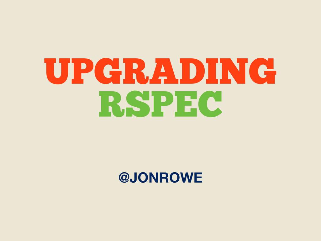 @JONROWE UPGRADING RSPEC