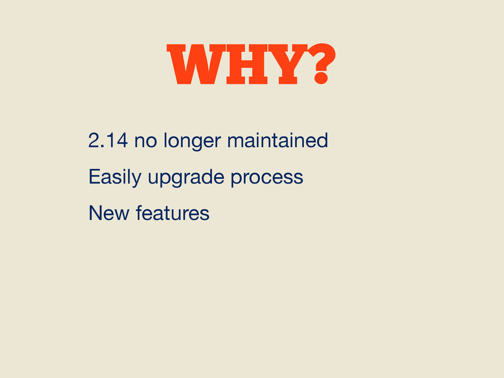 WHY? 2.14 no longer maintained  Easily upgrade ...