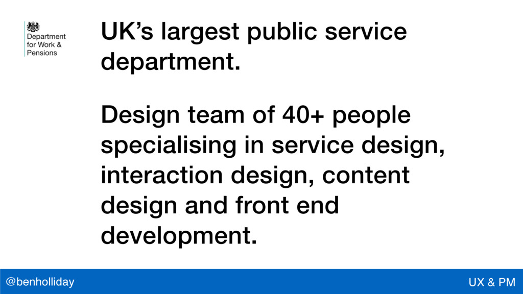 @benholliday UX & PM UK's largest public servic...