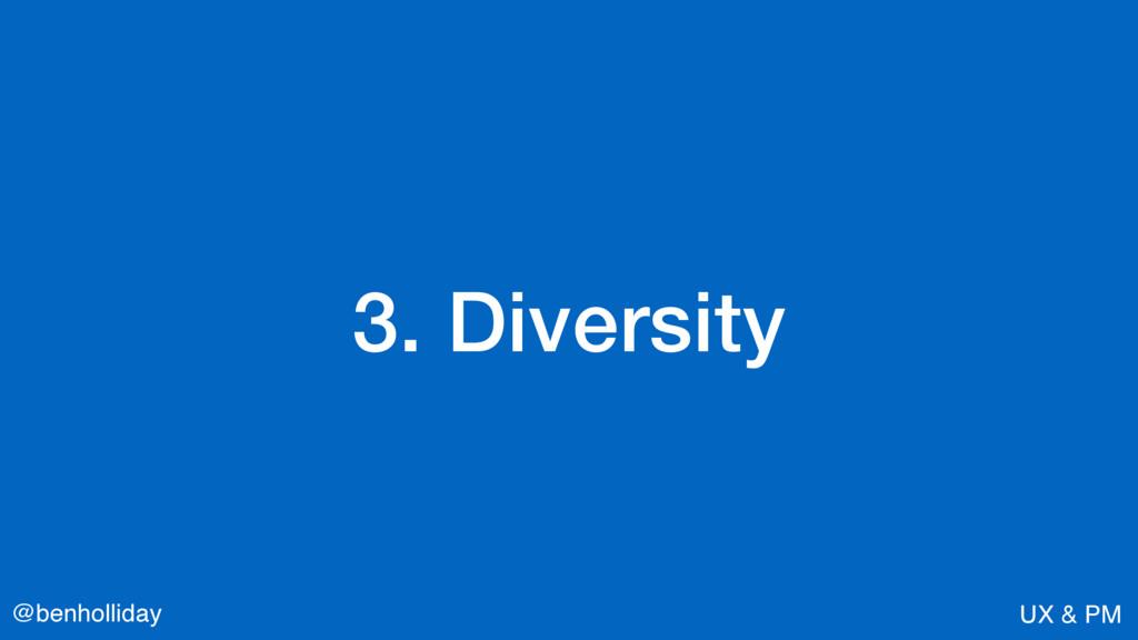 @benholliday UX & PM 3. Diversity