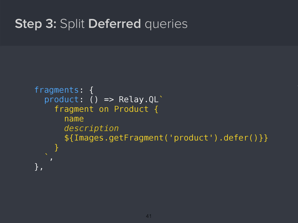Step 3: Split Deferred queries { fragments: { p...