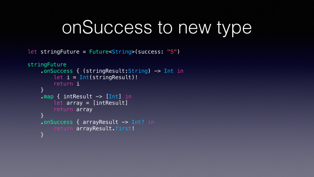 onSuccess to new type let stringFuture = Future...