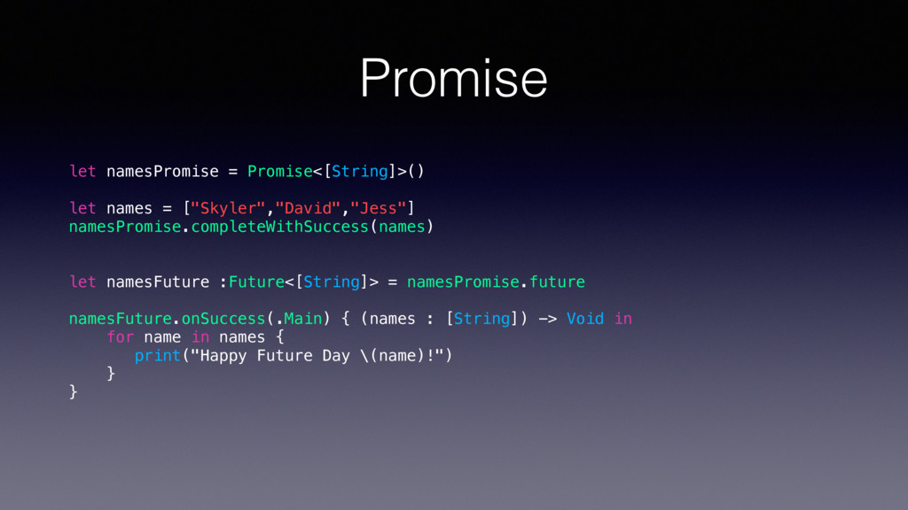 Promise let namesPromise = Promise<[String]>() ...