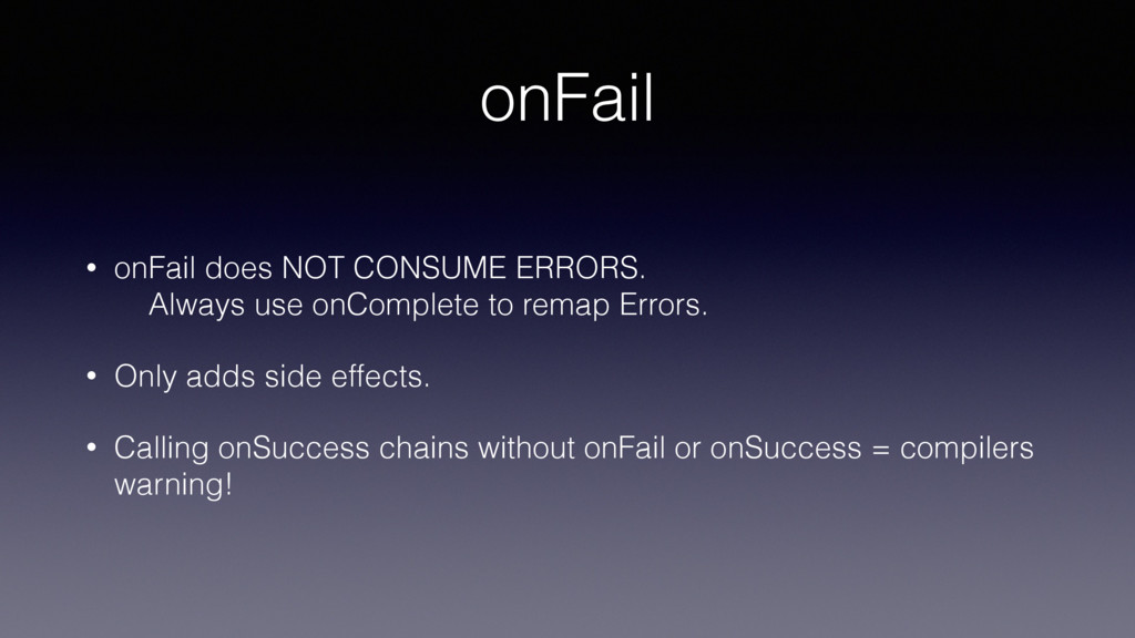 onFail • onFail does NOT CONSUME ERRORS. 