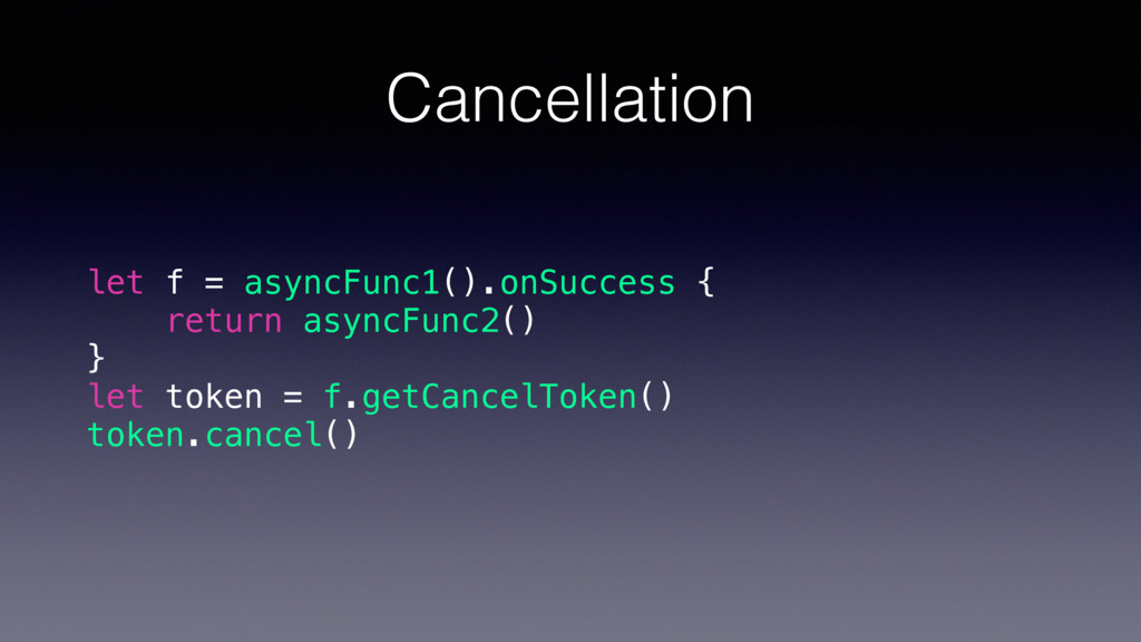 Cancellation let f = asyncFunc1().onSuccess { r...