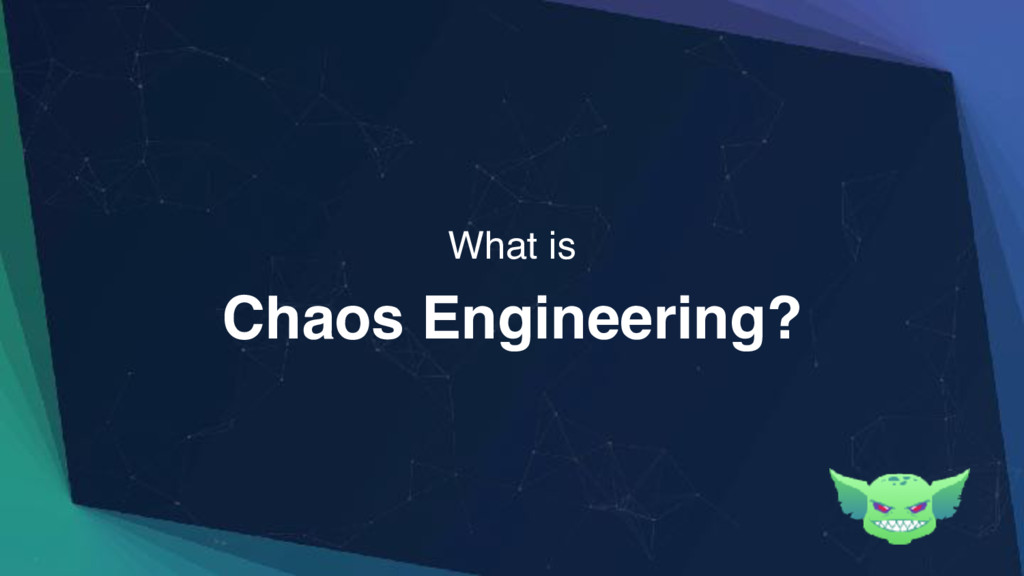 Chaos Engineering? What is