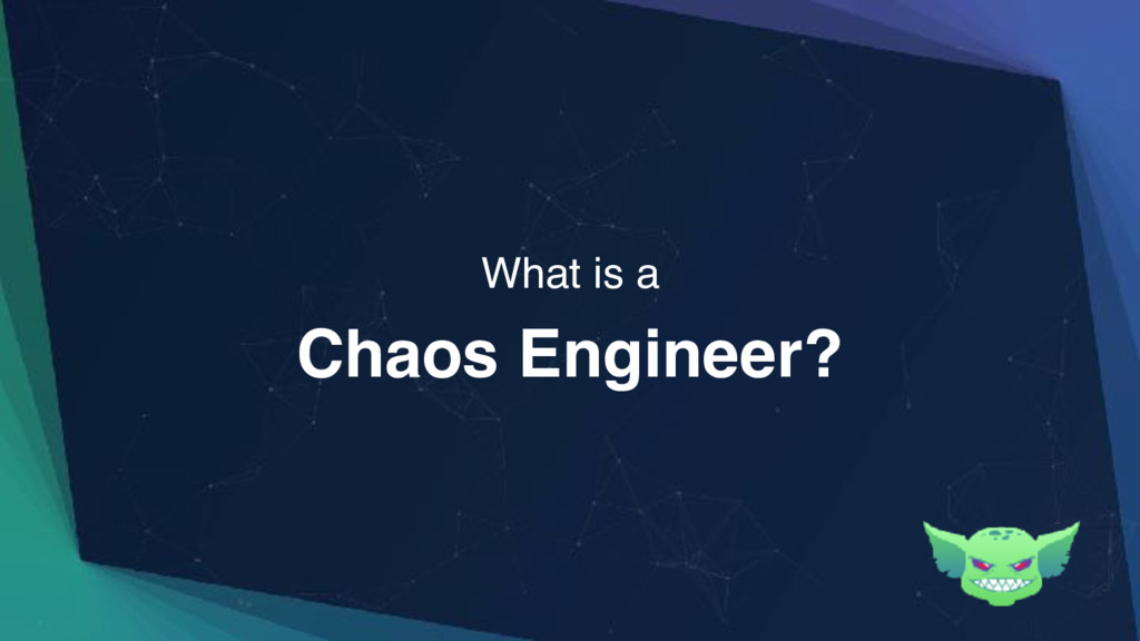 Chaos Engineer? What is a