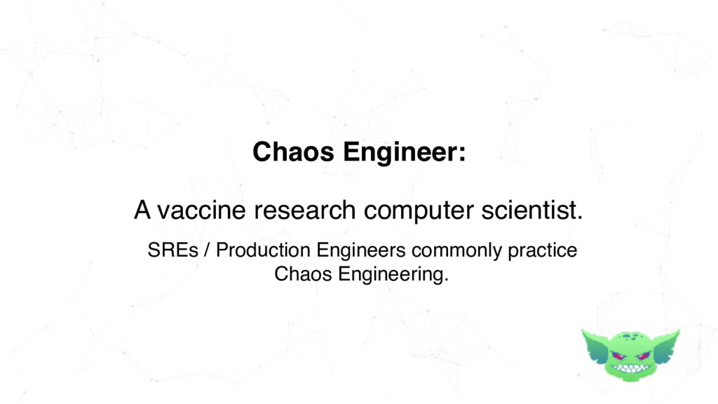 A vaccine research computer scientist. Chaos En...
