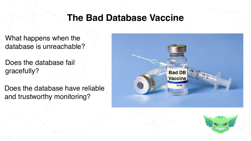 The Bad Database Vaccine Bad DB Vaccine What ha...