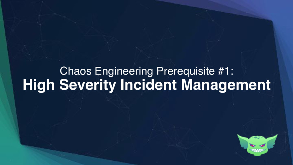 High Severity Incident Management Chaos Enginee...