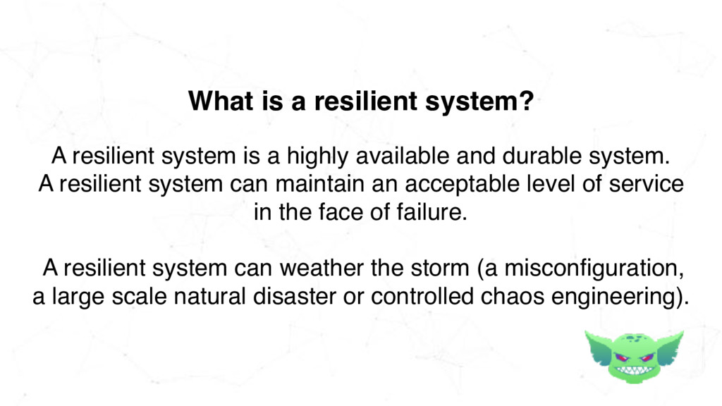 A resilient system is a highly available and du...