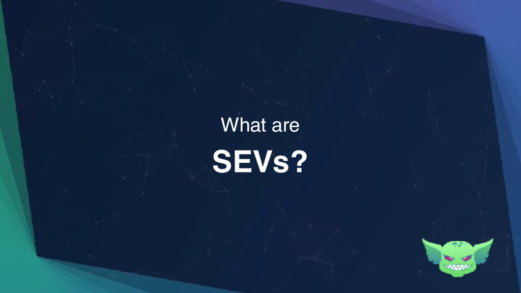 SEVs? What are