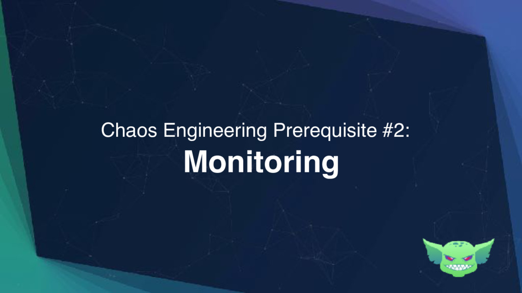 Monitoring Chaos Engineering Prerequisite #2: