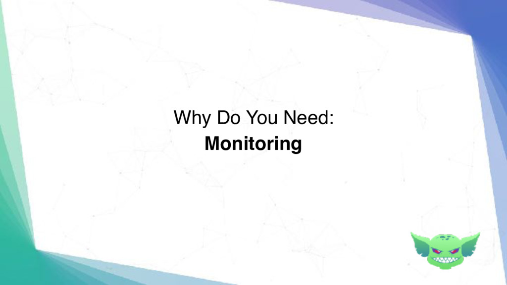 Monitoring Why Do You Need: