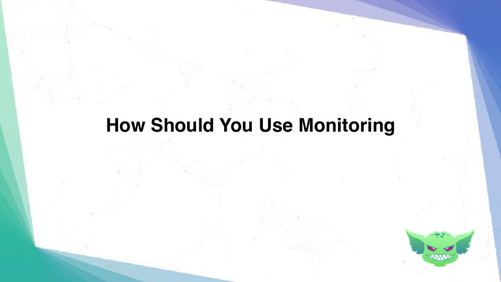 How Should You Use Monitoring