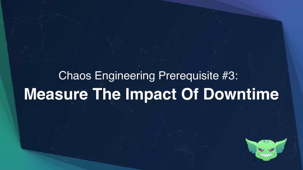 Measure The Impact Of Downtime Chaos Engineerin...