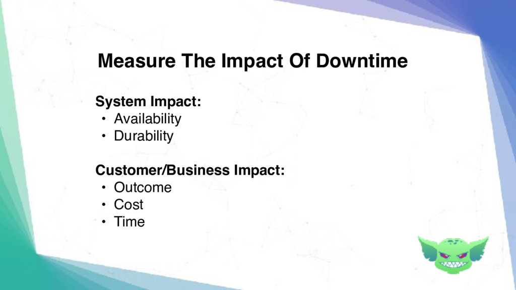 Measure The Impact Of Downtime System Impact: •...